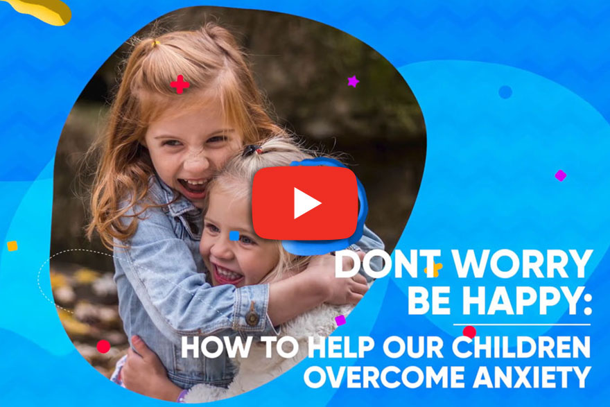 Webinar Video - How To Help Our Children Overcome Anxiety